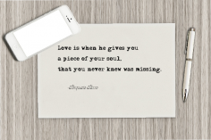 Love is when he gives you a piece of your soul