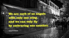We are each of us angels with only one wing